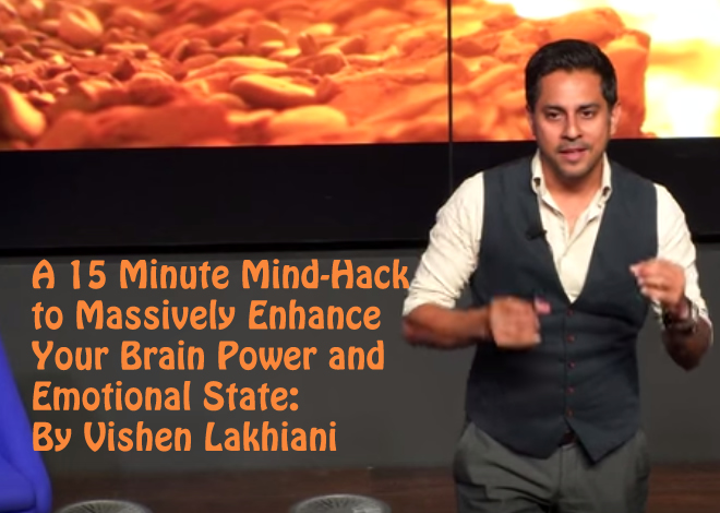 A 15 Minute Mind-Hack to Massively Enhance Your Brain Power Vishen Lakhiani