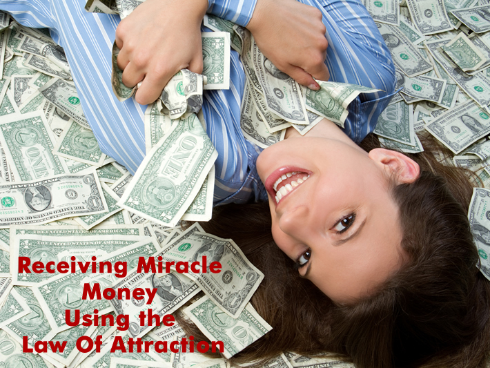 Receiving Miracle Money Using the Law Of Attraction